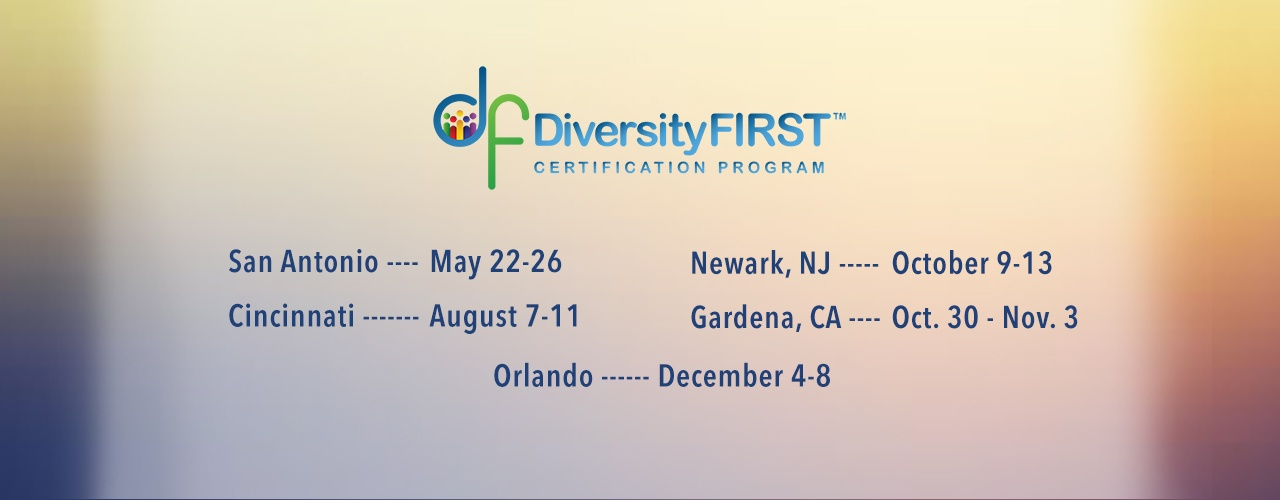 The 2017 DiversityFIRST™ Certification Program Offers Sessions in New Jersey, California and Florida